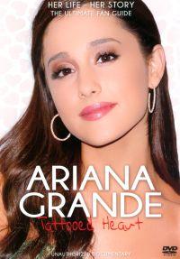 Ariana Grande: Tattooed Heart - Unauthorized