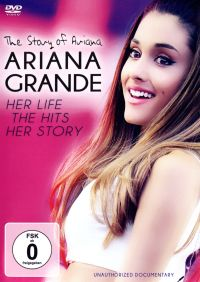 Ariana Grande: The Story of Ariana - Her Life, the Hits, Her Story