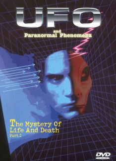 UFO and Paranormal Phenomena: The Mystery of Life and Death, Pt. 2