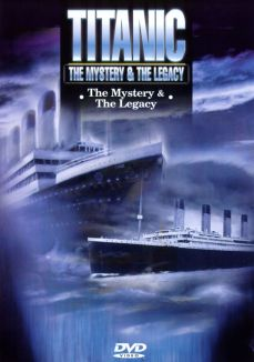 Titanic: The Mystery & The Legacy - The Mystery & the Legacy
