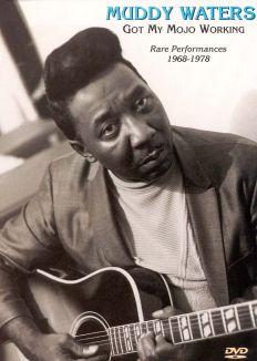 Muddy Waters: Got My Mojo Working - Rare Performances 1968-1978