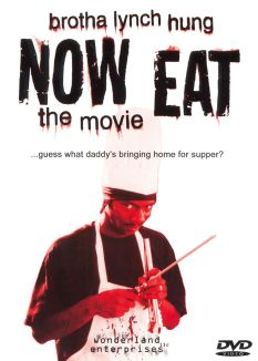 Brotha Lynch Hung: Now Eat - The Movie