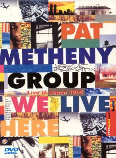 Pat Metheny Group: We Live Here - Live in Japan