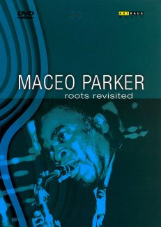 Maceo Parker: Roots Revisited