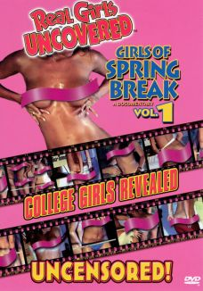 Real Girls Uncovered: Girls of Spring Break, Vol. 1