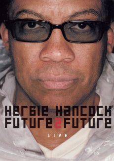 Herbie Hancock: Future2Future Live