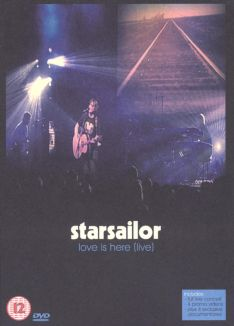 Starsailor: Love Is Here - Live