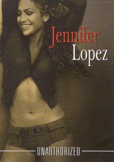 Jennifer Lopez: Unauthorized