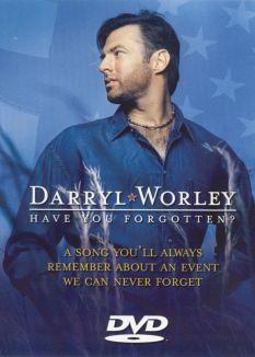 Darryl Worley: Have You Forgotten?