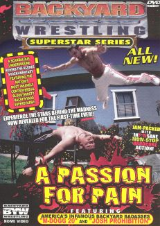 Backyard Wrestling Superstar Series: A Passion for Pain