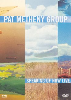 Pat Metheny: Speaking of Now - Live