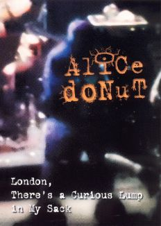 Alice Donut: London, There's a Curious Lump in My Sack