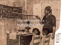 Impossebulls: Slave Education