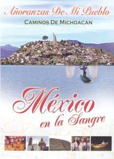 Mexico en la Sangre: Caminos De Michoacan