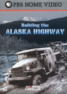American Experience : Building the Alaska Highway