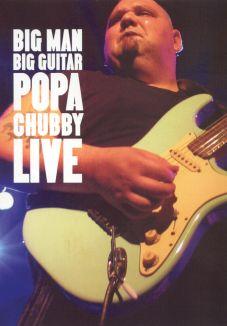 Popa Chubby: Big Man, Big Guitar - Popa Chubby Live