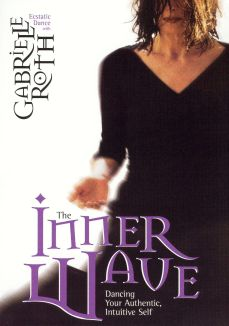 Gabrielle Roth: The Inner Wave