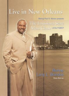 Bishop Paul S. Morton Presents the Louisiana State Mass Choir: Live In New Orleans