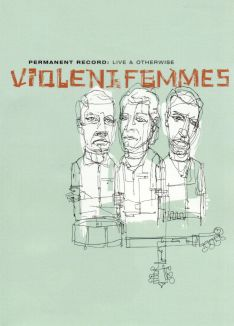Violent Femmes: Permanent Record - Live and Otherwise