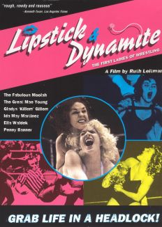 Lipstick & Dynamite: The First Ladies of Wrestling