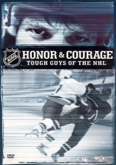 Honor and Courage: Tough Guys of the NHL