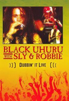 Black Uhuru and Sly and Robbie: Dubbin It Live