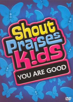 Shout Praises! Kids: You Are Good