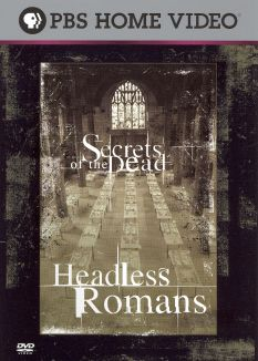 Secrets of the Dead : Headless Romans