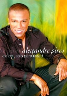 Alexandre Pires: Exitos - Solo Para Usted