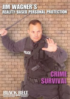 Jim Wagner Reality-Based Personal Protection: Crime Survival