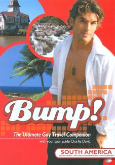 Bump! The Ultimate Gay Travel Companion: South America