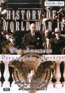 History of World War II: The American Propaganda Machine