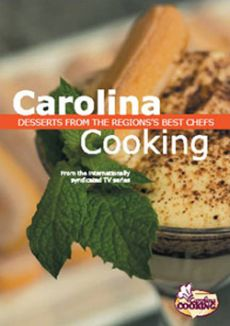 Carolina Cooking: Desserts From the Region's Best Chefs