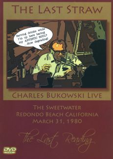 Charles Bukowski: The Last Straw