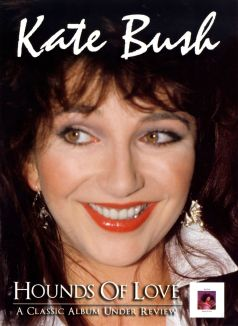 Kate Bush: Hounds of Love: A Classic Album Under Review