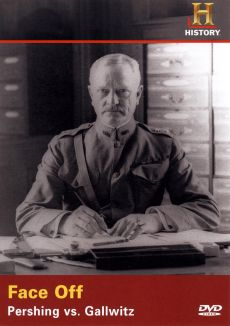 History Alive: Face-Off - Pershing vs. Gallwitz