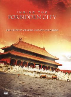 Inside the Forbidden City: 500 Years of Wonder, History and Power