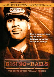 Rising From the Rails: The Story of the Pullman Porter