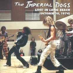 The Imperial Dogs: Live! In Long Beach (October 30, 1974)