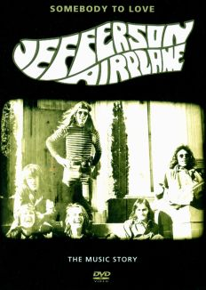 Jefferson Airplane: Some Body to Love - The Music Story