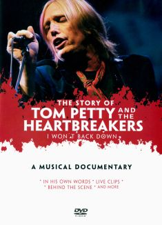 The Story of Tom Petty and the Heartbreakers: I Won't Back Down - A Musical Documentary