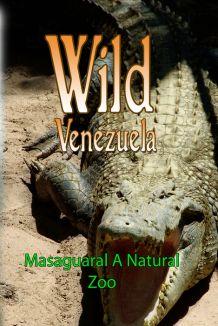 Wild Venezuela: Masaguaral - A Natural Zoo