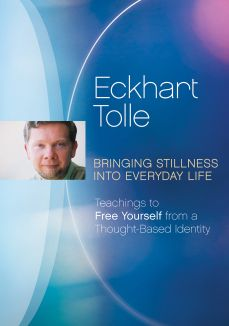 Eckhart Tolle: Bringing Stillness into Everyday Life