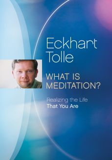 Eckhart Tolle: What Is Meditation?