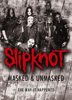 Slipknot: Masked & Unmasked -The Way It Happened