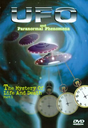UFO and Paranormal Phenomena: The Mystery of Life and Death, Pt. 1