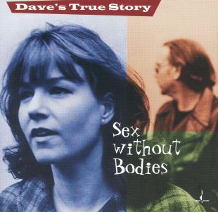 Dave's True Story: Sex Without Bodies