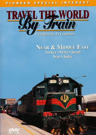 Travel the World By Train: Near and Middle East - Turkey, Syria, Israel, Iran and India