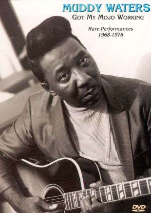 Muddy Waters: Got My Mojo Working - Rare Performances 1968-1978