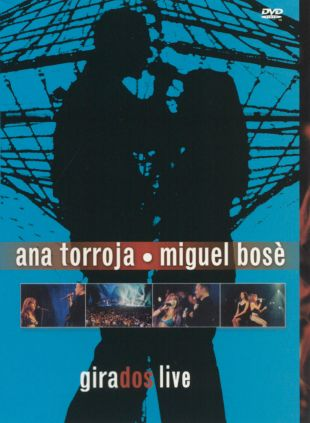 Ana Torroja and Miguel Bosé: Girados Live